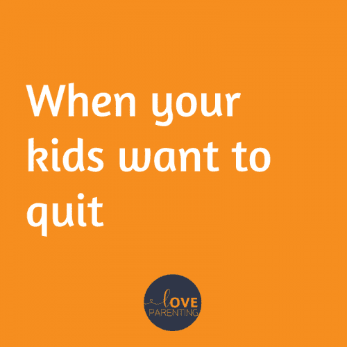 When your kids want to quit